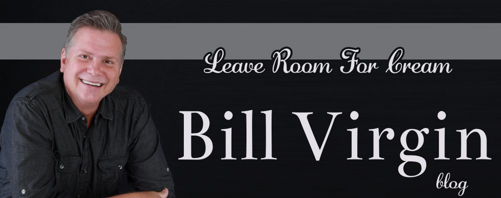 Bill Virgin Blog – Leave  room for Cream